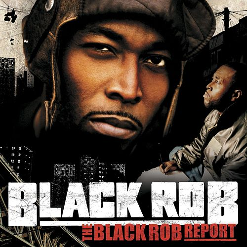 Play & Download The Black Rob Report by Black Rob | Napster