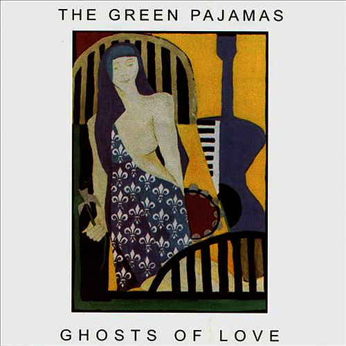 Play & Download Ghosts of Love by The Green Pajamas | Napster
