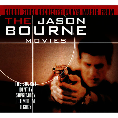 Global Stage Orchestra Plays Music from the Jason Bourne Movies: Bourne Identity, Supremacy, Ultimatum, Legacy by The Global Stage Orchestra