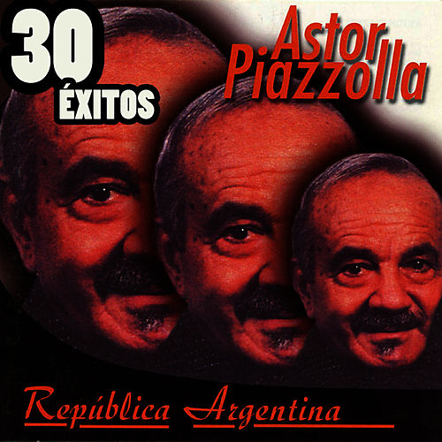 Play & Download República Argentina 30 Éxitos by Astor Piazzolla | Napster
