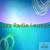 Play & Download Jazz Radio Lounge (La radio de tous les jazz) by Various Artists | Napster