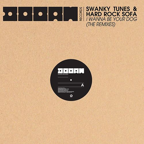 I Wanna Be Your Dog (The Remixes) by Swanky Tunes