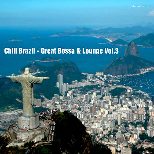 Chill Brazil - Great Bossa & Lounge, Vol. 3 by Various Artists