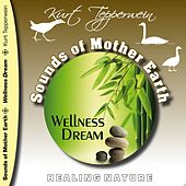 Play & Download Sounds of Mother Earth - Wellness Dream by Kurt Tepperwein | Napster