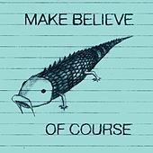 Play & Download Of Course by Make Believe | Napster