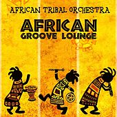 Play & Download African Groove Lounge by African Tribal Orchestra | Napster