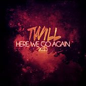 Play & Download Here We Go Again (2013) by Twill | Napster