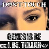 Play & Download Don't Touch (feat. I.Be.Tollah) by Genesis Be | Napster