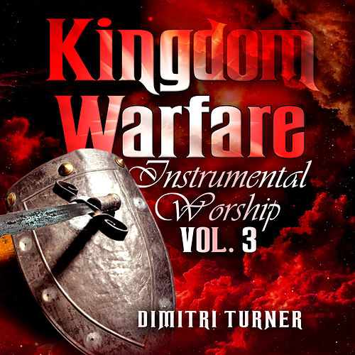 Play & Download Kingdom Warfare Instrumental Worship, Vol. 3 by Dimitri Turner | Napster