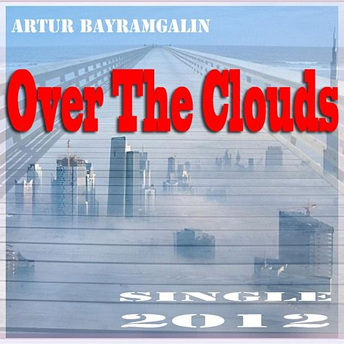 Over the Clouds by Artur Bayramgalin