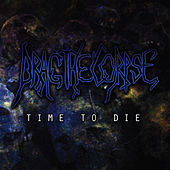 Play & Download Time to Die by Drag the Corpse | Napster