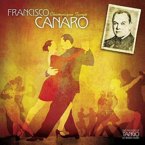 Play & Download The Masters of Tango: Francisco Canaro, Champagne Tango by Francisco Canaro | Napster