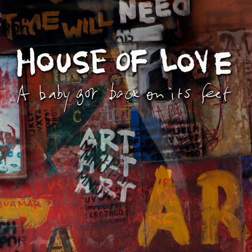 Play & Download A Baby Got Back On Its Feet by House of Love | Napster