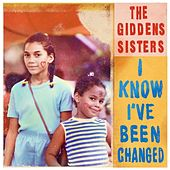 Play & Download I Know I've Been Changed by The Giddens Sisters | Napster
