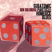 Subatomic Particle Homesick Blues by Ben Goldberg
