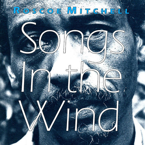 Play & Download Songs in the Wind by Roscoe Mitchell | Napster