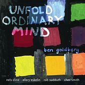 Play & Download Unfold Ordinary Mind by Ben Goldberg | Napster