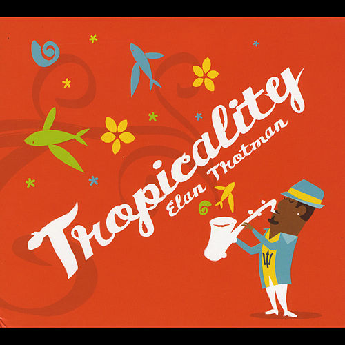 Play & Download Tropicality by Elan Trotman | Napster