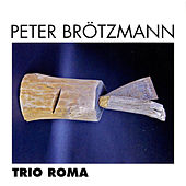 Play & Download Trio Roma by Peter Brotzmann | Napster