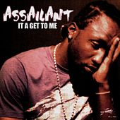 It a Get To Me - Single by Assailant