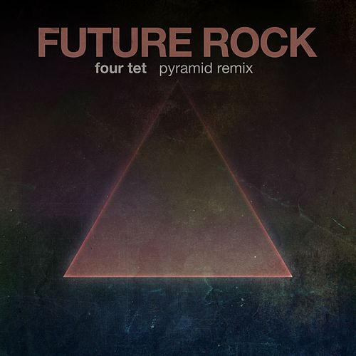 Play & Download Four Tet - Pyramid (Future Rock Remix) by Future Rock | Napster