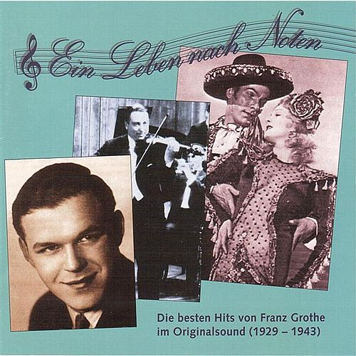 Die besten Hits von Franz Grothe im Originalsound, Vol. 1, 'Ein Leben nach Noten' (1929-1943) by Various Artists