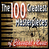 The 100 Greatest Masterpieces of Classical Music by Various Artists