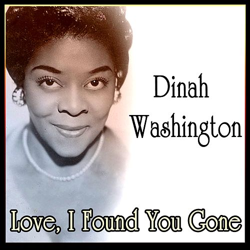 Love, I Found You Gone by Dinah Washington