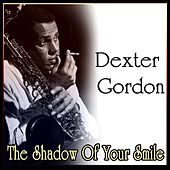 Play & Download The Shadow Of Your Smile by Dexter Gordon | Napster