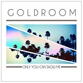 Only You Can Show Me by GoldRoom