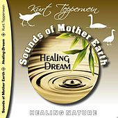 Play & Download Sounds of Mother Earth - Healing Dream, Healing Nature by Kurt Tepperwein | Napster