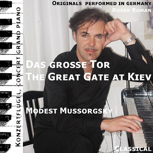 Play & Download The Great Gate at Kiev , Das Große Tor (feat. Roger Roman) by Modest Mussorgsky | Napster
