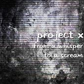 Play & Download From a Whisper to a Scream by Project X | Napster