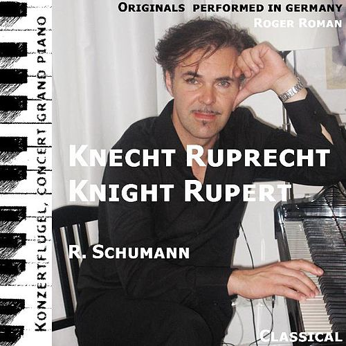 Play & Download Knight Rupert , Knecht Ruprecht (feat. Roger Roman) by Robert Schumann | Napster