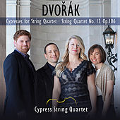 Play & Download Dvorak: Cypresses for String Quartet, String Quartet No. 13 Op. 106 by Cypress String Quartet | Napster