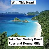 Play & Download With This Heart by Take Two Variety Band (Russ and Donna Miller) | Napster