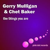 Play & Download The Things You Are by Gerry Mulligan | Napster
