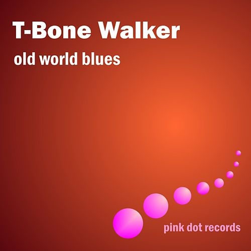 Play & Download Old World Blues by T-Bone Walker | Napster