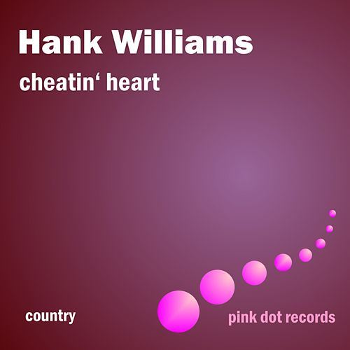 Cheatin' Heart by Hank Williams
