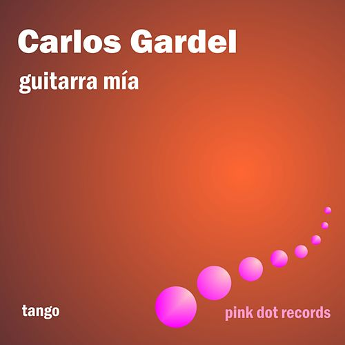 Play & Download Guitarra Mia - Tango by Carlos Gardel | Napster