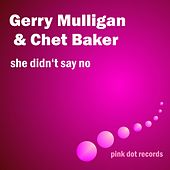 Play & Download She Didn't Say No by Gerry Mulligan | Napster