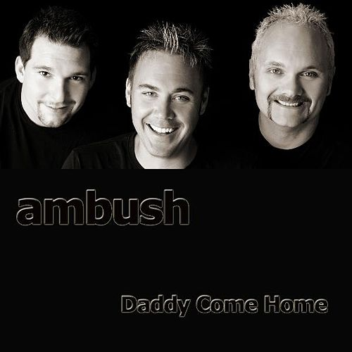 Daddy Come Home by Ambush