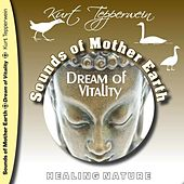 Play & Download Sounds of Mother Earth - Dream of Vitality by Kurt Tepperwein | Napster