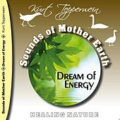 Play & Download Sounds of Mother Earth - Dream of Energy, Healing Nature by Kurt Tepperwein | Napster