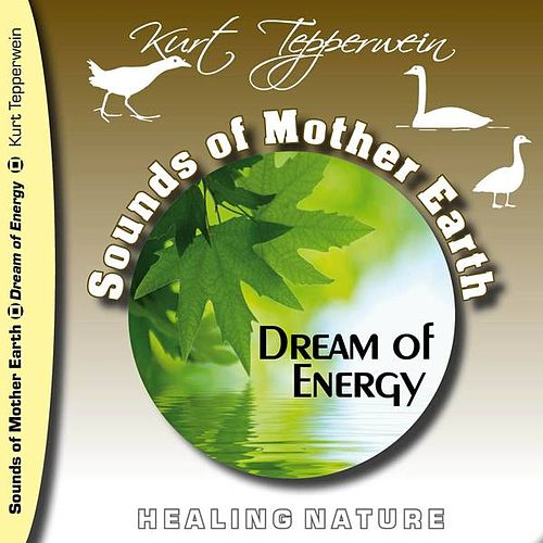 Sounds of Mother Earth - Dream of Energy, Healing Nature by Kurt Tepperwein