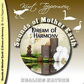 Play & Download Sounds of Mother Earth - Dream of Harmony, Healing Nature by Kurt Tepperwein | Napster