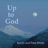 Up to God by Kevin and Pam Rhein