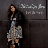 Play & Download Let Us Rise by Karalyn Joy | Napster