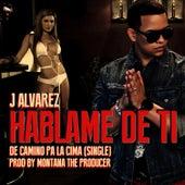 Play & Download Hablame de Ti - Single by J. Alvarez | Napster