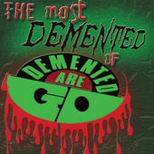 The Most Demented Of Demented Are Go by Demented Are Go!